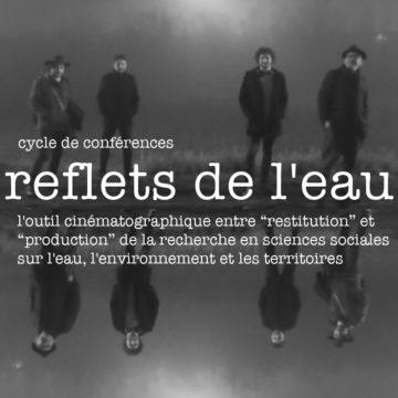 Cycles de conférences «Reflets de l'eau» sur l'outil cinématographique dans les recherches en sciences sociales – Univ. Paris 8