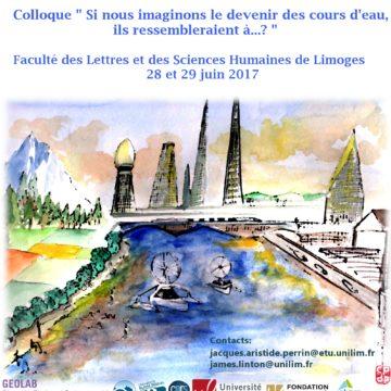 Colloque « Si nous imaginons le devenir des cours d'eau, ils ressembleraient à… » du 27 au 28 juin 2017, Limoges