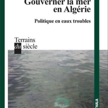 Publication : «Gouverner la mer en Algérie. Politique en eaux troubles»; Karthala, 2018