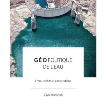 Parution de l'ouvrage «Géopolitique de l'eau – Entre conflits et coopérations» de David Blanchon